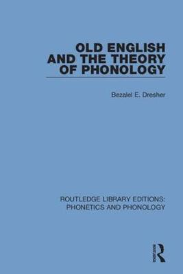 Old English and the Theory of Phonology by Bezalel E. Dresher