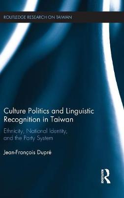 Culture Politics and Linguistic Recognition in Taiwan by Jean-Francois Dupre