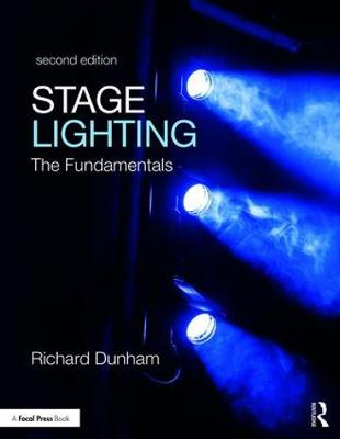 Stage Lighting Second Edition: The Fundamentals by Richard E. Dunham
