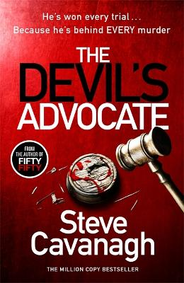 The Devil's Advocate: The follow up to Sunday Times bestsellers THIRTEEN and FIFTY FIFTY by Steve Cavanagh