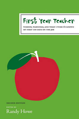 First Year Teacher: Wisdom, Warnings, and What I Wish I'd Known My First 100 Days on the Job by John Corcoran