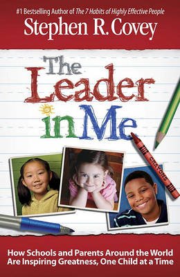 The Leader in Me by Dr Stephen R Covey