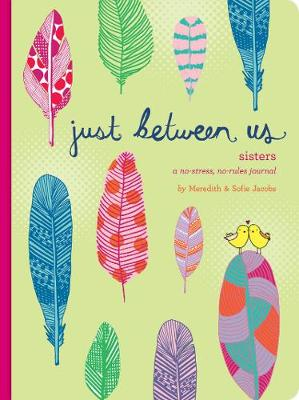 Just Between Us: Sisters by Meredith Jacobs