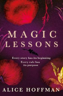 Magic Lessons: A Prequel to Practical Magic by Alice Hoffman