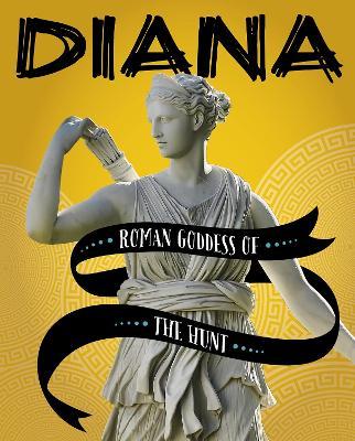 Diana: Roman Goddess of the Hunt by Amie Jane Leavitt
