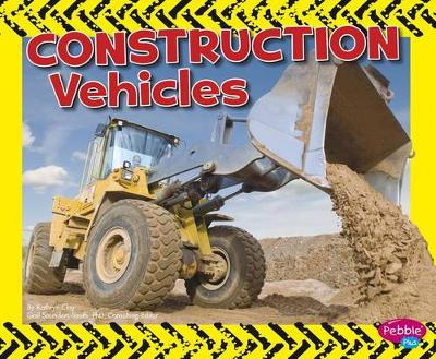 Construction Vehicles by Kathryn Clay