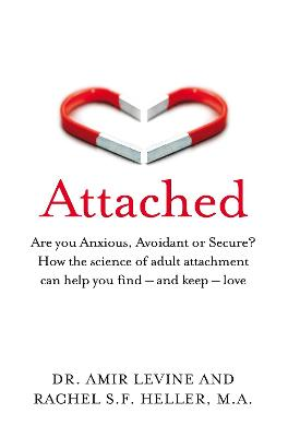 Attached: Are you Anxious, Avoidant or Secure? How the science of adult attachment can help you find - and keep - love by Amir Levine