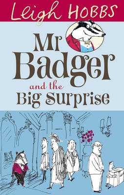 Mr Badger and the Big Surprise by Leigh Hobbs