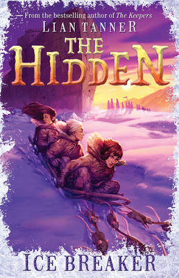 Ice Breaker: the Hidden Series 1 by Lian Tanner