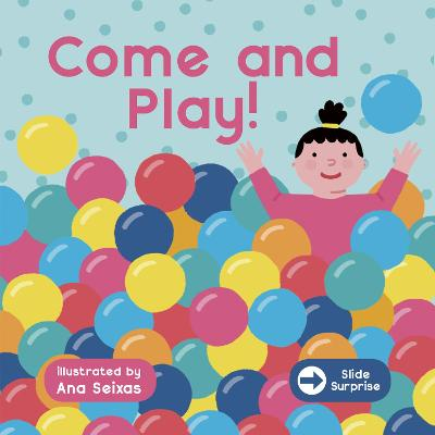 Slide Surprise : Come & Play by Ana Seixas