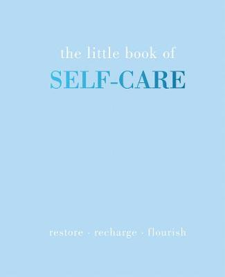 The Little Book of Self-Care: Restore | Recharge | Flourish by Joanna Gray