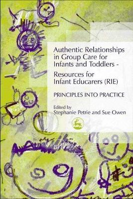 Authentic Relationships in Group Care for Infants and Toddlers - Resources for Infant Educarers (RIE) Principles into Practice book