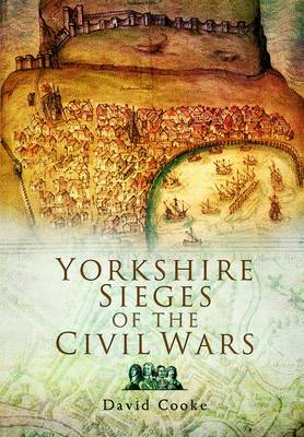 Yorkshire Sieges of the Civil Wars by David Cooke
