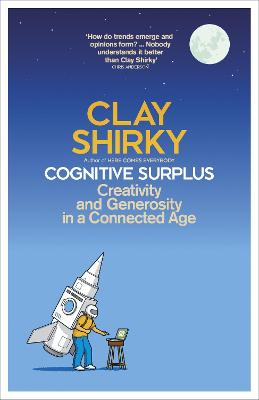 Cognitive Surplus: Creativity and Generosity in a Connected Age book