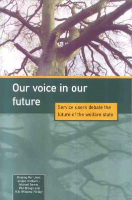 Our Voice in Our Future: Service Users Debate the Future of the Welfare State by Michael Turner