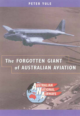 The Forgotten Giant of Australian Aviation by Peter Yule