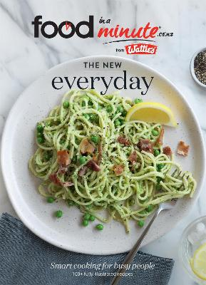 The New Everyday: Smart Cooking for Busy People by Heinz Wattie's