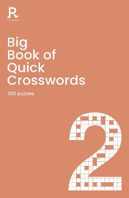 Big Book of Quick Crosswords Book 2: a bumper crossword book for adults containing 300 puzzles by Richardson Puzzles and Games
