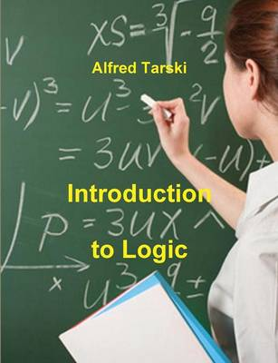 Introduction to Logic: And to the Methodology of Deductive Sciences by Alfred Tarski