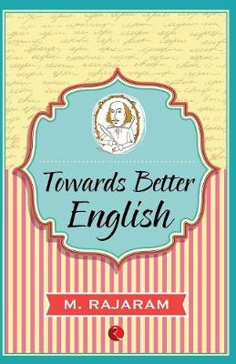 Towards Better English by M. Rajaram