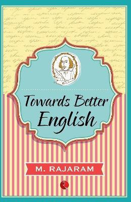 Towards Better English by M. Rajaram
