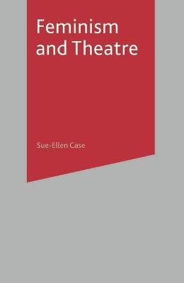 Feminism and Theatre by Sue-Ellen Case