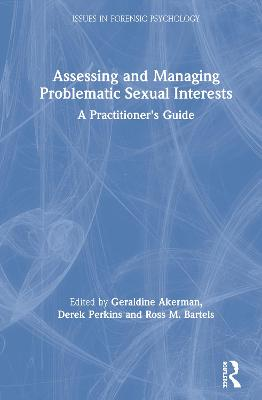 Assessing and Managing Problematic Sexual Interests: A Practitioner's Guide by Geraldine Akerman