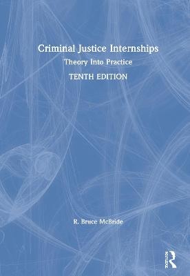 Criminal Justice Internships: Theory Into Practice by R. Bruce McBride