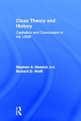 Class Theory and History by Stephen A. Resnick