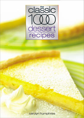 Classic 1000 Dessert Recipes by Carolyn Humphries