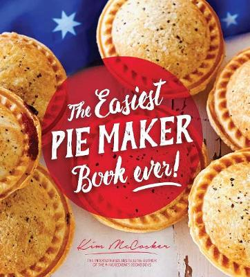 The Easiest Pie Maker Book Ever! by Kim McCosker