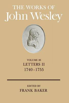 The Works: v. 26: Letters, 1740-55 by John Wesley