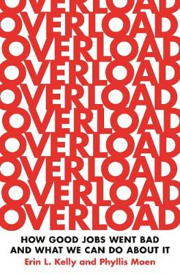 Overload: How Good Jobs Went Bad and What We Can Do about It by Erin L. Kelly