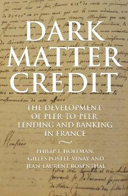 Dark Matter Credit: The Development of Peer-to-Peer Lending and Banking in France by Philip T. Hoffman