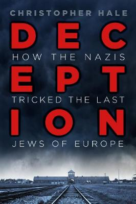 Deception: How the Nazis Tricked the Last Jews of Europe by Christopher Hale