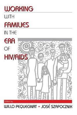 Working with Families in the Era of HIV/AIDS by Willo Pequegnat