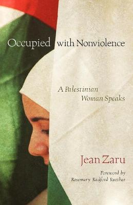 Occupied with Nonviolence: A Palestinian Woman Speaks by Jean Zaru