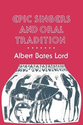 Epic Singers and Oral Tradition by Albert Bates Lord
