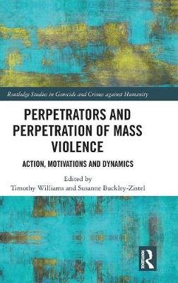 Perpetrators and Perpetration of Mass Violence by Timothy Williams