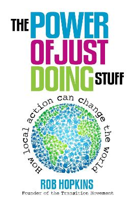 Power of Just Doing Stuff by Rob Hopkins
