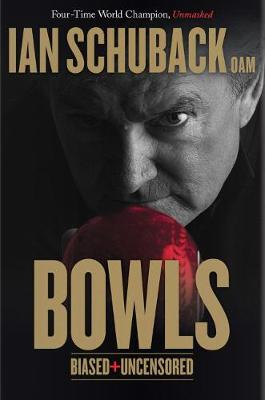 Bowls - Biased and Uncensored by Ian Schuback
