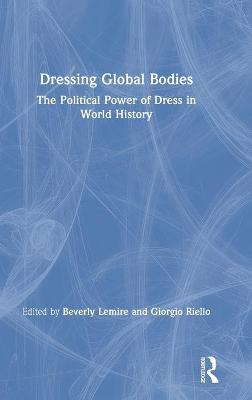 Dressing Global Bodies: The Political Power of Dress in World History book