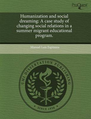 Humanization and Social Dreaming: A Case Study of Changing Social Relations in a Summer Migrant Educational Program by Luis Espinoza