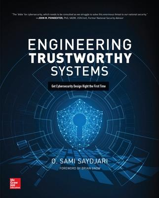 Engineering Trustworthy Systems: Get Cybersecurity Design Right the First Time by O. Sami Saydjari