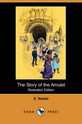 The Story of the Amulet (Illustrated Edition) (Dodo Press) by E Nesbit