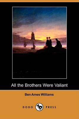 All the Brothers Were Valiant (Dodo Press) by Ben Ames Williams