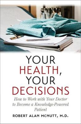 Your Health, Your Decisions by Robert A. Mcnutt