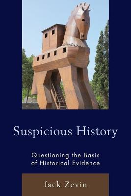 Suspicious History: Questioning the Basis of Historical Evidence by Jack Zevin