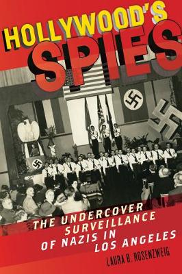 Hollywood's Spies by Laura B. Rosenzweig