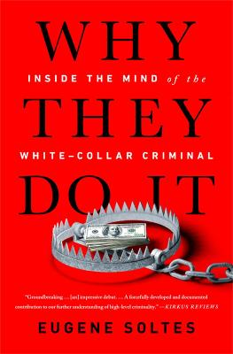 Why They Do It: Inside the Mind of the White-Collar Criminal by Eugene Soltes